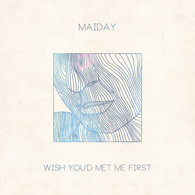 maiday-wish-youd-met-me-first