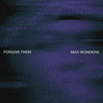 2015-02-18-max-wonders-forgive-them