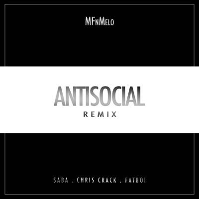 MFn Melo ft. Saba, Chris Crack & Fatboi - AntiSocial (Remix) Artwork
