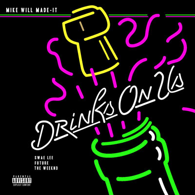mike-will-made-it-the-weeknd-drinks-on-us