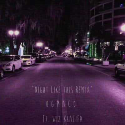 2015-03-13-og-maco-night-like-this-remix-wiz-khalifa
