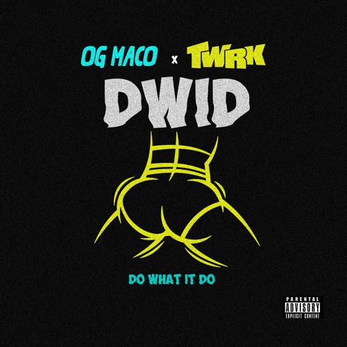 01176-og-maco-twrk-do-what-it-do