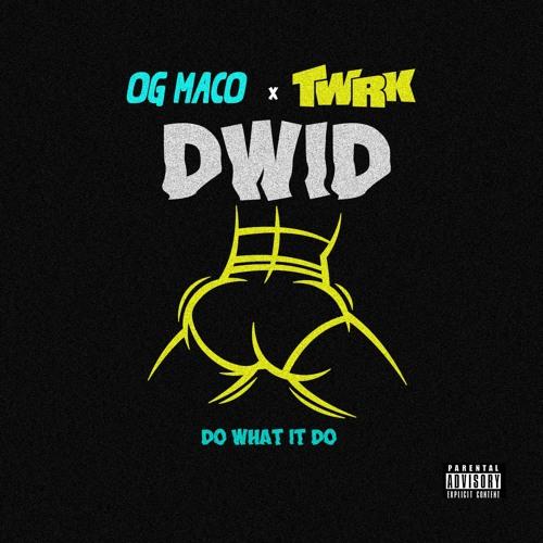 01176-og-maco-twrk-do-what-it-do