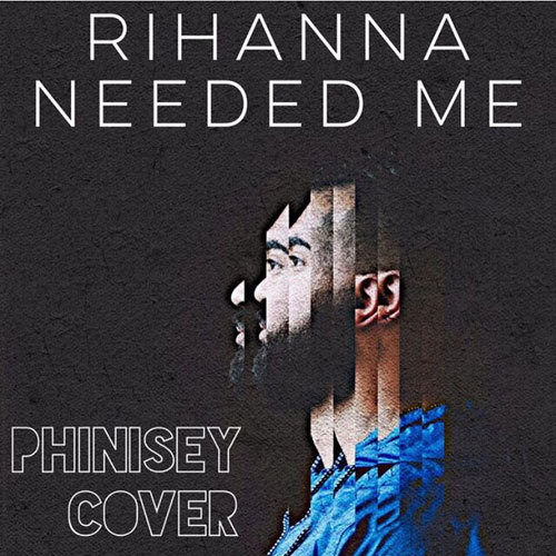 06286-phinisey-needed-me-rihanna-cover