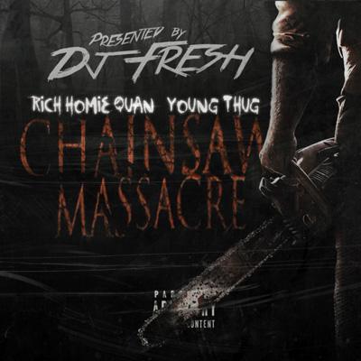 Rich Homie Quan x Young Thug - Chainsaw Massacre Artwork