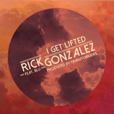Rick Gonzalez ft. Blu - I Get Lifted Artwork