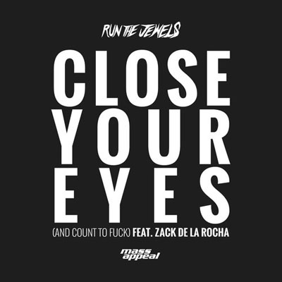 Run the Jewels ft. Zack De La Rocha - Close Your Eyes (And Count to F*ck) Artwork
