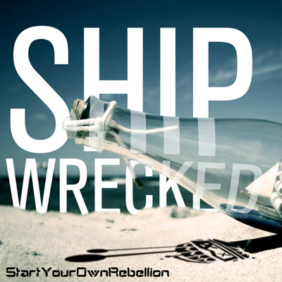 startyourownrebellion-shipwrecked