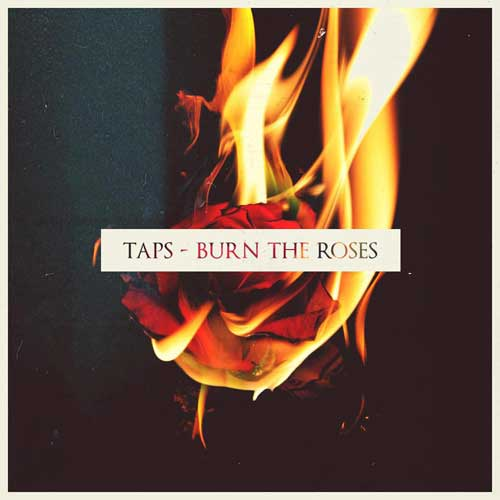 taps-burn-the-roses