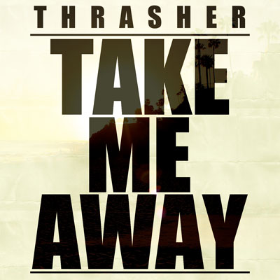 thrasher-take-me-away