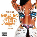 50 Cent ft. Jeremih - Girls Go Wild Artwork