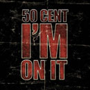 50 Cent - I'm On It Artwork
