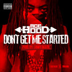 Ace Hood - Don't Get Me Started Artwork