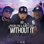 AD ft. Bad Lucc & Problem - Without It Artwork