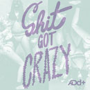 A.Dd+ - Sh*t Got Crazy Artwork