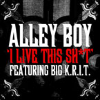 Alley Boy ft. Big K.R.I.T. - I Live This Sh*t Artwork
