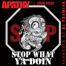 Apathy ft. Celph Titled - Stop What Ya Doin Artwork