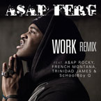 A$AP Ferg ft. A$AP Rocky, French Montana, SchoolBoy Q &amp; Trinidad James - Work (Remix) Artwork