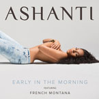 Ashanti ft. French Montana - Early in the Morning Artwork
