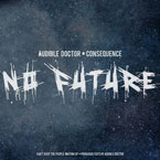 Audible Doctor x Consequence - No Future Artwork
