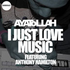 Ayatollah ft. Anthony Hamilton - I Just Love Music Artwork