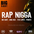 Big SANT ft. Phonte, Tito Lopez &amp; King Mez - Rap Ni**a Artwork