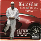Birdman ft. Rick Ross, Lil Wayne & Nicki Minaj - Born Stunna (Remix) Artwork