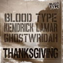 Blood Type ft. Kendrick Lamar &amp; Ghostwridah - Thanksgiving Artwork
