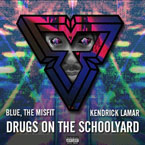 Blue, The Misfit ft. Kendrick Lamar - Drugs on the Schoolyard Artwork