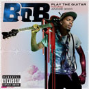 B.o.B ft. Andr 3000 - Play the Guitar Artwork