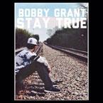 Bobby Grant - Stay True Artwork