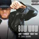 Bow Wow ft. Chris Brown - Ain't Thinkin Bout You Artwork