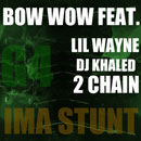 Bow Wow ft. Lil Wayne, 2 Chainz &amp; DJ Khaled - Ima Stunt Artwork