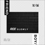 BOY/FRIEND ft. Fat Tony & Tom Cruz - Ride Slowly Artwork