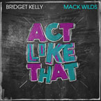 Bridget Kelly - Act Like That ft. Mack Wilds Artwork