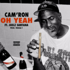 Cam'ron - Oh Yeah ft. Juelz Santana Artwork