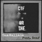 Cam Wallace ft. Dcaf - CTF or Die Artwork