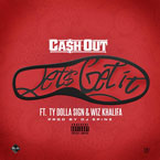 Ca$h Out ft. Wiz Khalifa & Ty Dolla $ign - Let's Get It Artwork