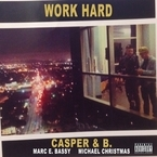Casper & B. - Work Hard ft. Marc E. Bassy & Michael Christmas Artwork