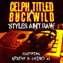 Celph Titled ft. Apathy &amp; Chino XL - Styles Aint Raw Artwork