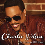 Charlie Wilson - My Love Is All I Have Artwork