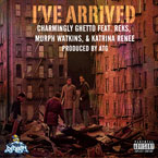 Charmingly Ghetto ft. REKS & Murph Watkins - I've Arrived Artwork
