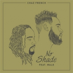 Chaz French - No Shade ft. Wale Artwork