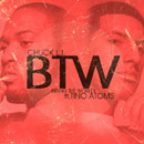Chuck L.i. ft. Tino Atoms - BTW (Bring The World) Artwork