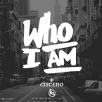Ciscero - Who I Am ft. King Rosè Artwork