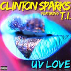 Clinton Sparks ft. T.I. - UV Love Artwork