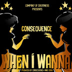 Consequence - When I Wanna Artwork