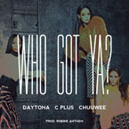 C Plus ft. The Kid Daytona & Chuwee - Who Got Ya? Artwork