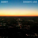 Danny! - Goodbye Love Artwork