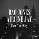 Dao Jones ft. AirlineJay - Thru Your City Artwork